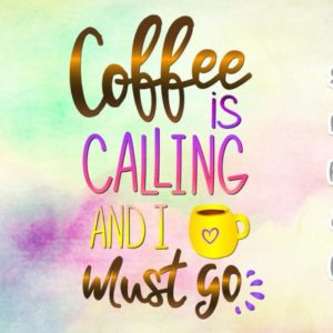 Coffee is Calling and I must Go SVG Quote Sign Cup Mug Tumbler Silhouette Cut