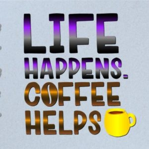 Coffee SVG Saying Life Happens Coffee Helps Quote Lover Cup Mug Tumbler Print Cut