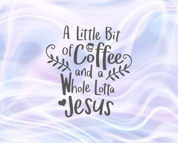 A Littlle Bit of Coffee and a Whole Lotta Jesus SVG Funny Quote Coffee Funny Quote