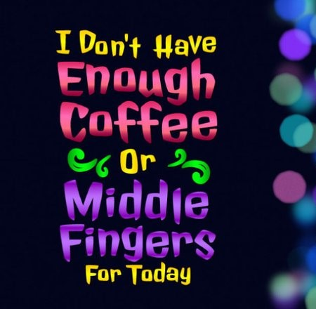 I Don't Have Enough Coffee or Middle Fingers for Today SVG Cup Mug Coffee Clipart