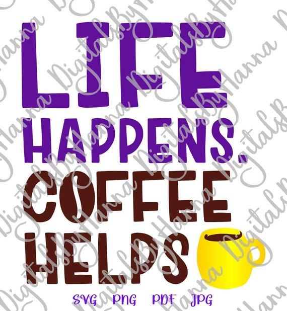 coffee svg life happens coffee helps quote sign lover gift cup mug tumbler