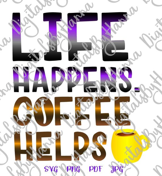 coffee svg life happens coffee helps svg quote cup mug tumbler print t shirt