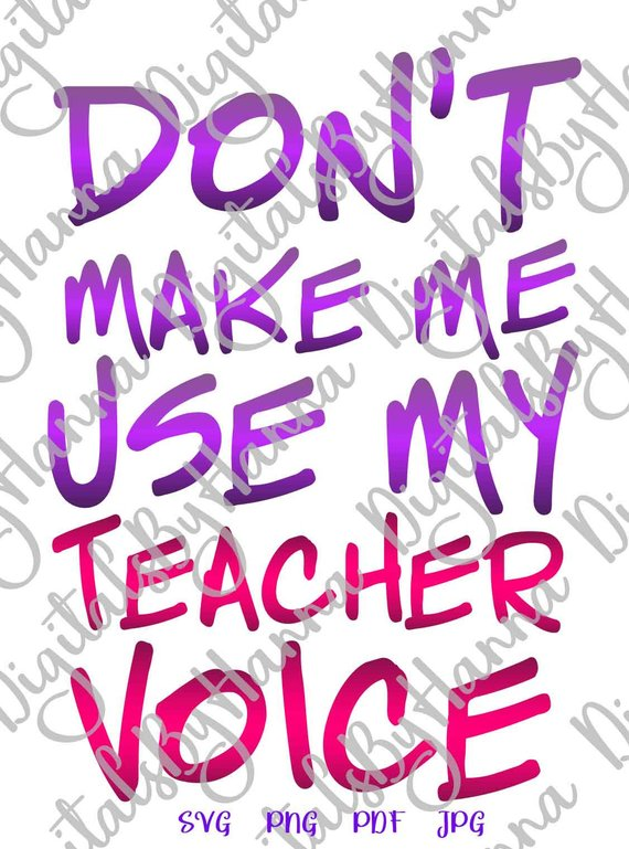 don't make me use my teacher voice cuttable shirt decal