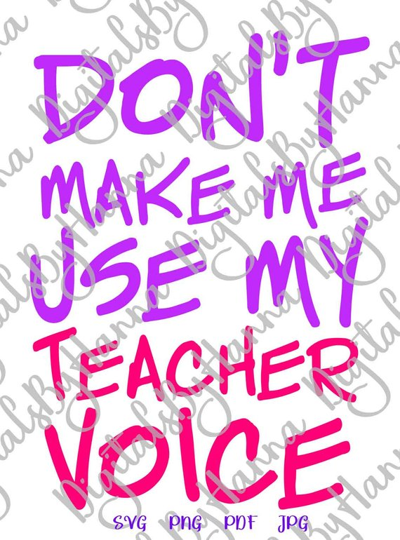 don't make me use my teacher voice print silhouette