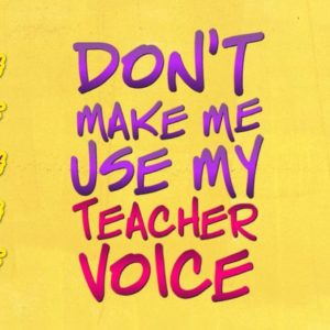don't make me use my teacher voice vector clipart svg