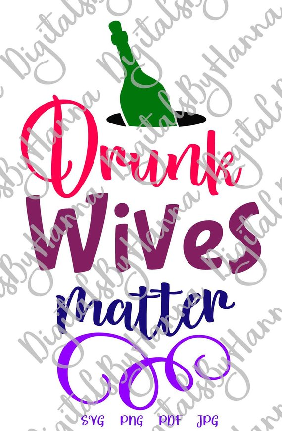 drunk wives matter wine svg files for cricut saying quote drinking word print