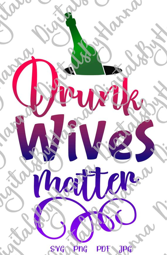 drunk wives matter wine svg saying quote sign alcohol lettering print