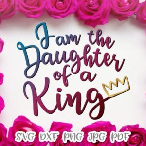 Girl Quote Saying I am the Daughter of a King Bible Verse Inspirational Silhouette
