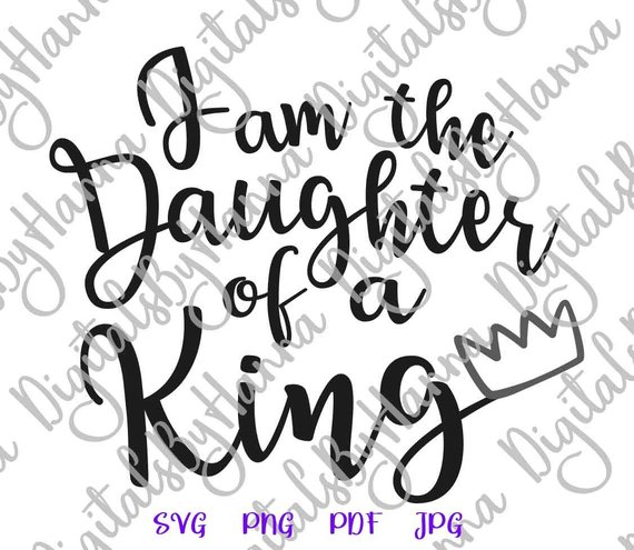 i am the daughter of a king girl quote svg vector clipart