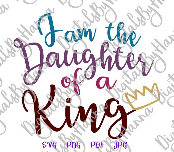 i am the daughter of a king svg inspirational sign lettering word pring
