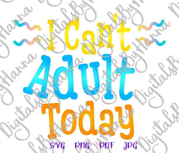 i cant adult today cuttable shirt decal heat cutting