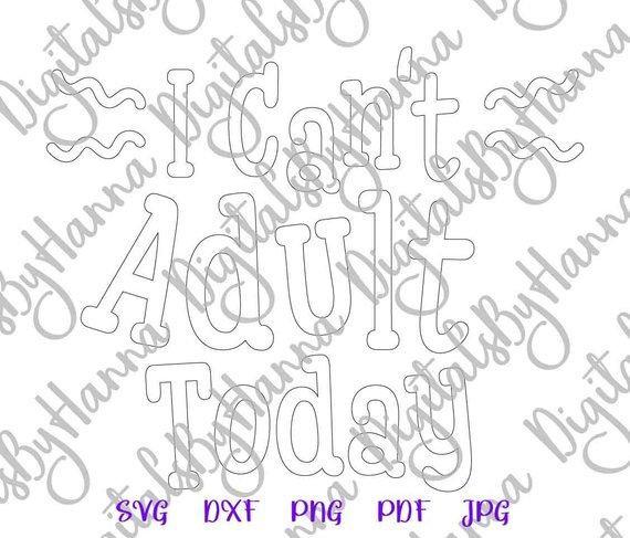 i cant adult today silhouette dxf digital clipart gift