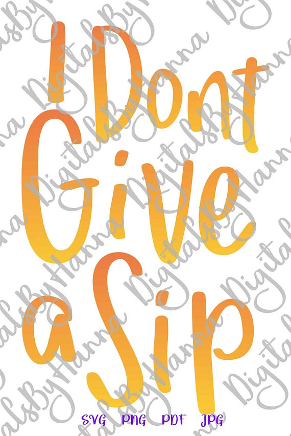 i dont give a sip svg wine glass sign alcohol lover gift lettering word