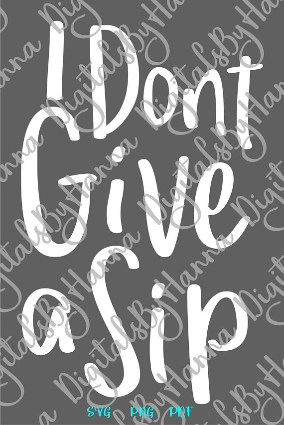 i dont give a sip svg wine svg file for cricut alcohol lover word print