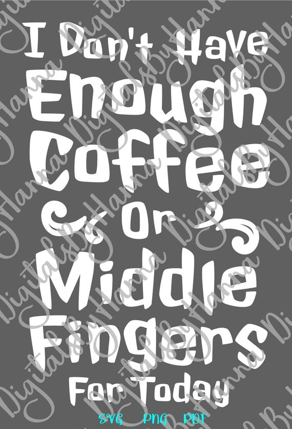 i don't have enough coffee or middle fingers for today svg sign cup mug print
