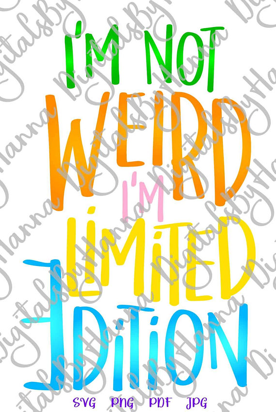 i'm not weird i'm limited edition tee tshirt word print