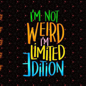 i'm not weird i'm limited edition vector clipart svg file for cricut