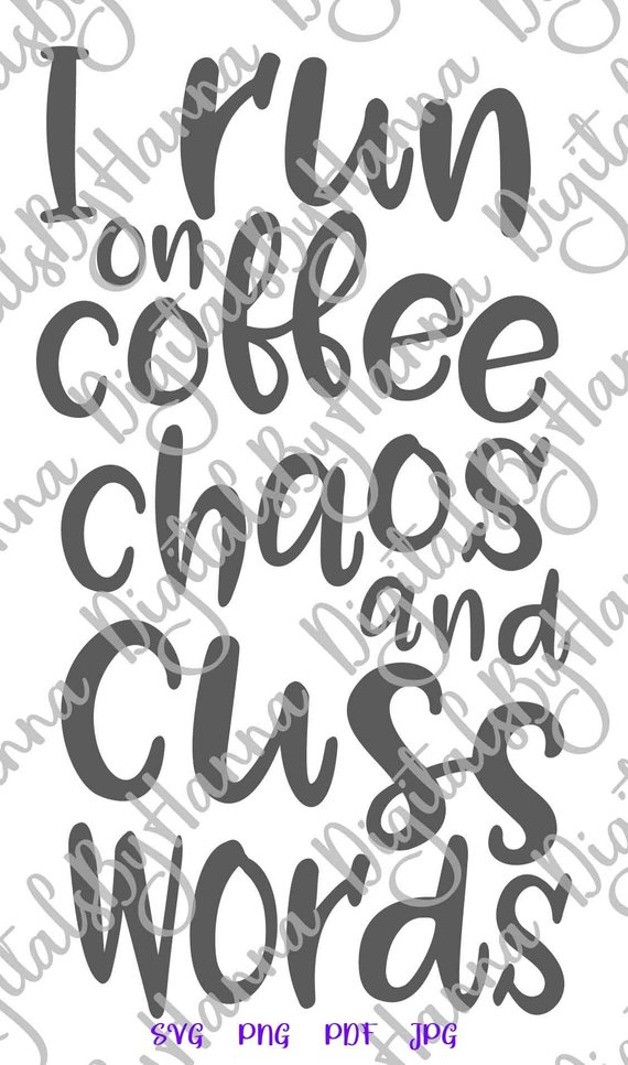 i run on coffee chaos and cuss words svg funny quote sign cup mug