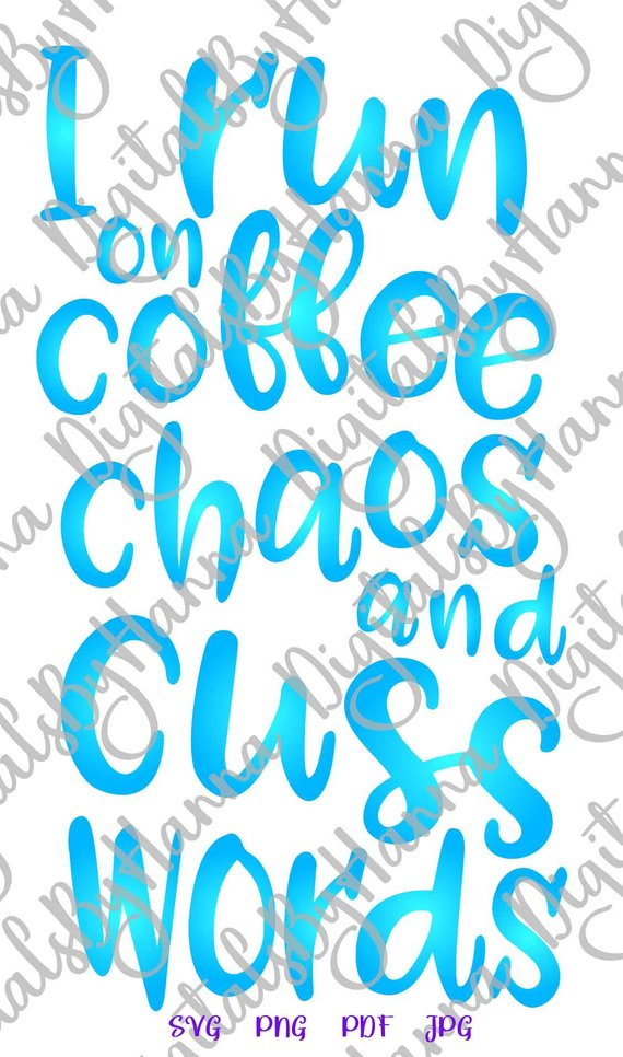 i run on coffee chaos svg funny quote sign cup mug tumbler print