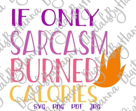 if only sarcasm burned calories Run Gym Fitness iron on transfers