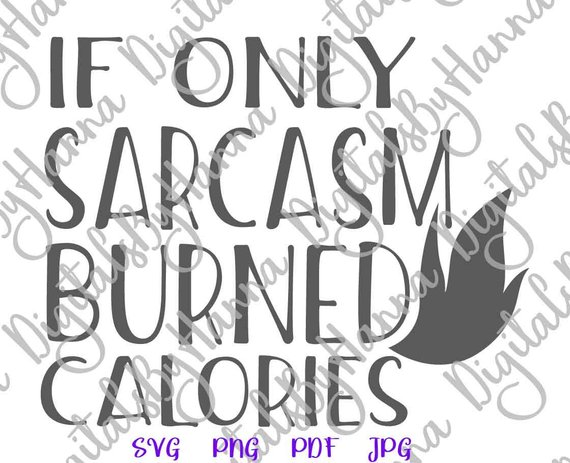 if only sarcasm burned calories cuttable shirt decal heat cutting