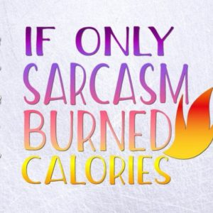 if only sarcasm burned calories vector clipart svg file for cricut