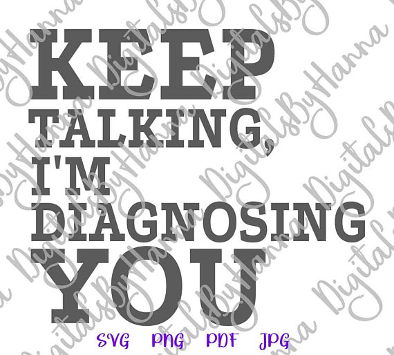 keep talking i m diagnosing you svg file for cricut