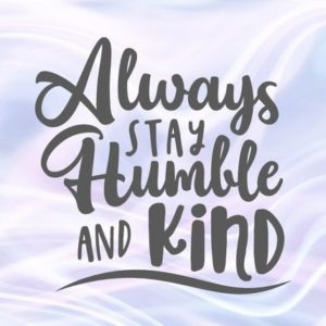 Kindness SVG Always Stay Humble and Kind Motivational Quote Saying Word Sign Print