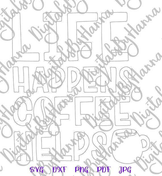 life happens coffee helps svg funny quote print coffee silhouette cut