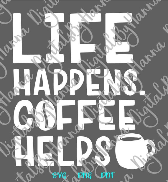 life happens coffee helps svg quote sign lover gift cup mug print cut