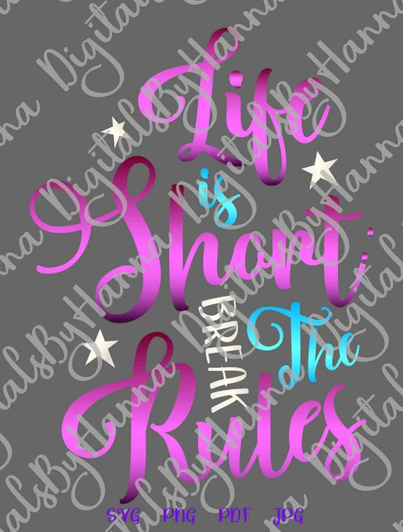 life is short break the rules svg motivational quote svg encouraging saying word