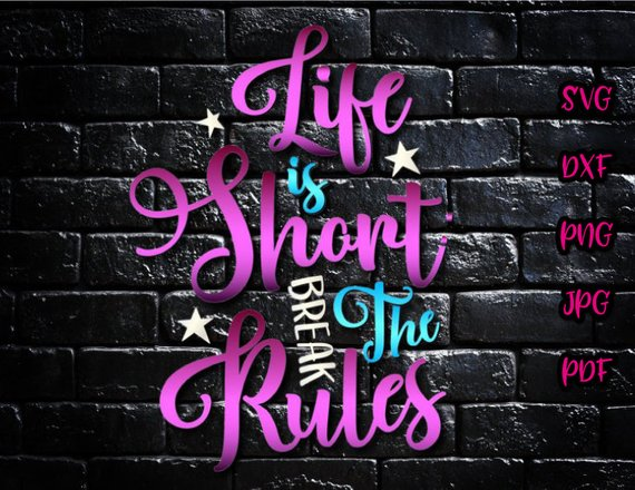 life is short break the rules vector clipart svg file for cricut
