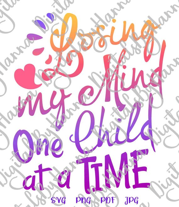 losing my mind one child at a time svg mom life