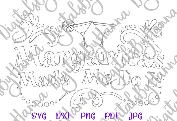margaritas made me do it svg quote print silhouette cut