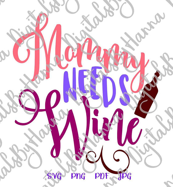 mommy needs wine svg alcohol love mom life vector clipart