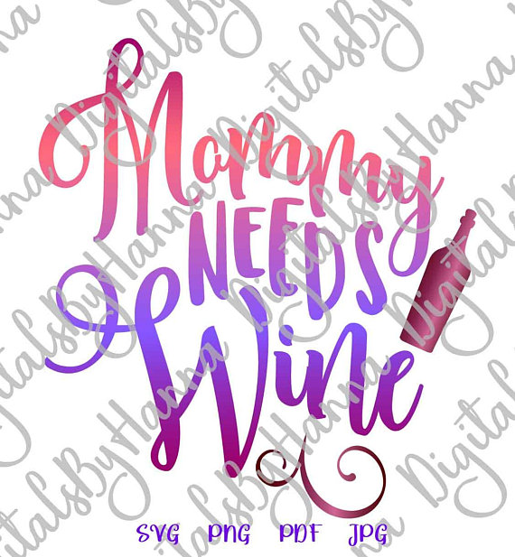 mommy needs wine svg sign alcohol mama print files for cricut