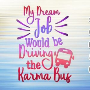 my dream job would be driving the karma bus vector clipart