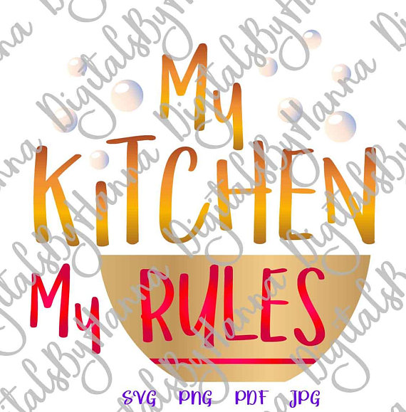 my kitchen my rules svg files for cricut saying art lettering kitchen