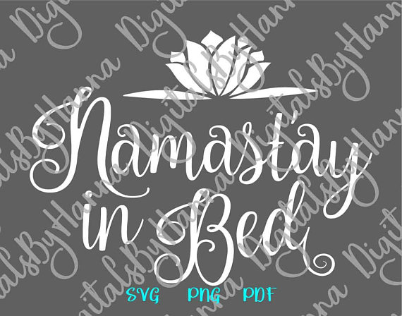 namastay in bed quote print silhouette ideas files for laser
