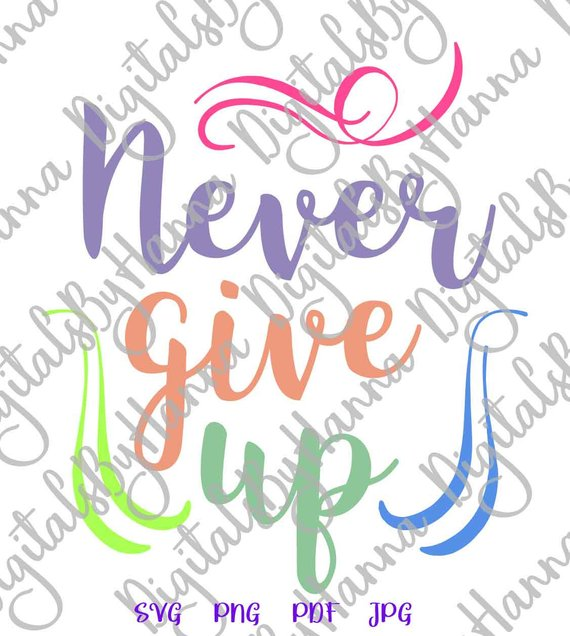 never give up svg encouraging vector clipart motivational sign word print cut