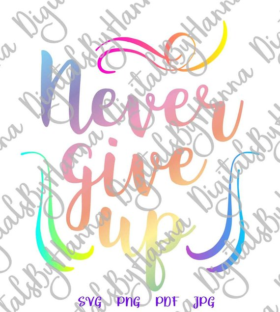 never give up svg sign hand lettering word print iron on transfers