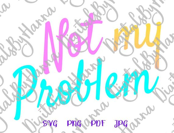 not my problem sarcastic word print digital clipart gift sign collage