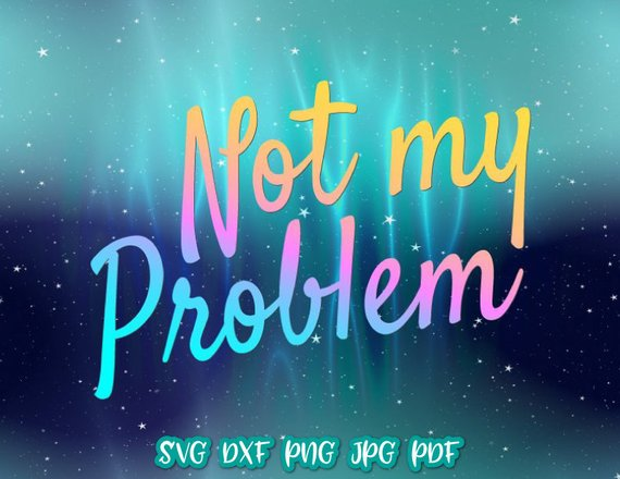 not my problem vector clipart sarcastic svg file for cricut