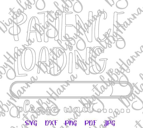 patience loading please wait silhouette dxf digital clipart gift