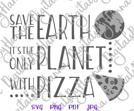 pizza svg saying save the earth quote sarcastic sign tee tshirt print