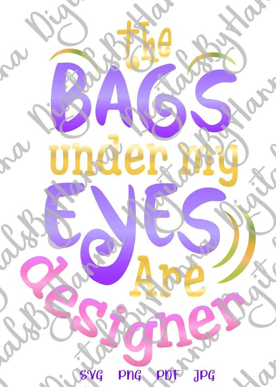 sarcastic saying bags under my eyes are designer svg quote sign momlife