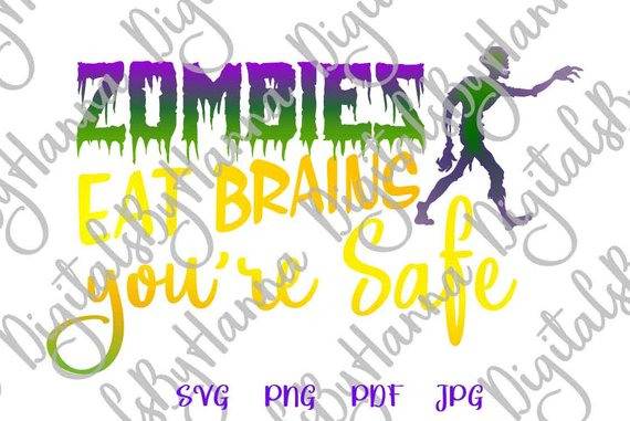 sarcastic saying zombies eat brains you are safe svg funny apocalypse