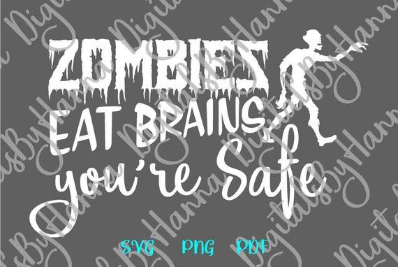 sarcastic svg file for cricut saying zombies eat brains you are safe funny quote