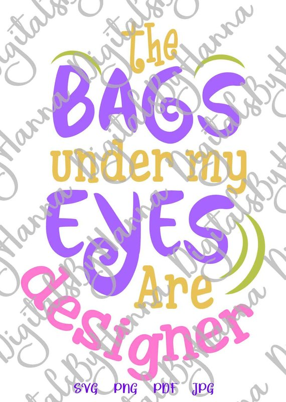sarcastic svg files for cricut saying bags under my eyes are designer mom life