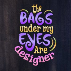 Saying The Bags Under my Eyes are Designer Sarcastic SVG Quote Momlife Silhouette